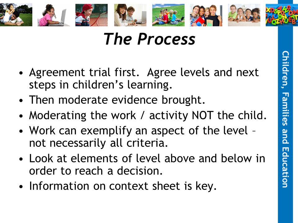 The Process Agreement trial first. Agree levels and next steps in children's learning.