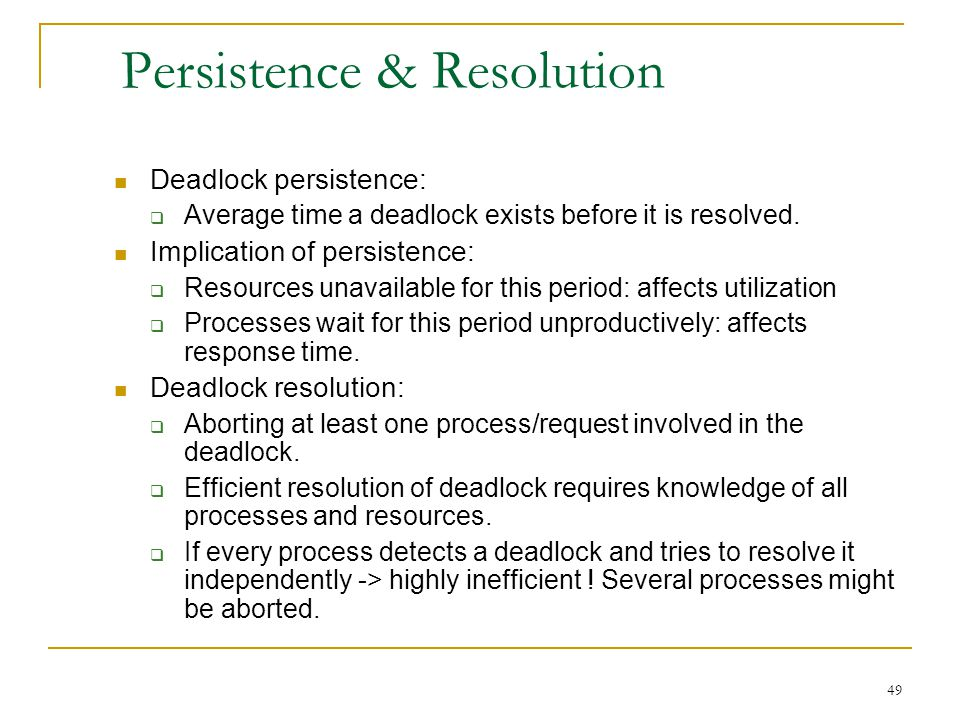 49 Persistence & Resolution Deadlock persistence:  Average time a deadlock exists before it is resolved.
