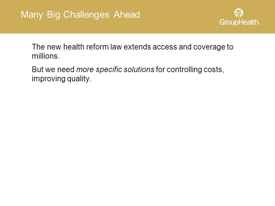 Many Big Challenges Ahead The new health reform law extends access and coverage to millions.