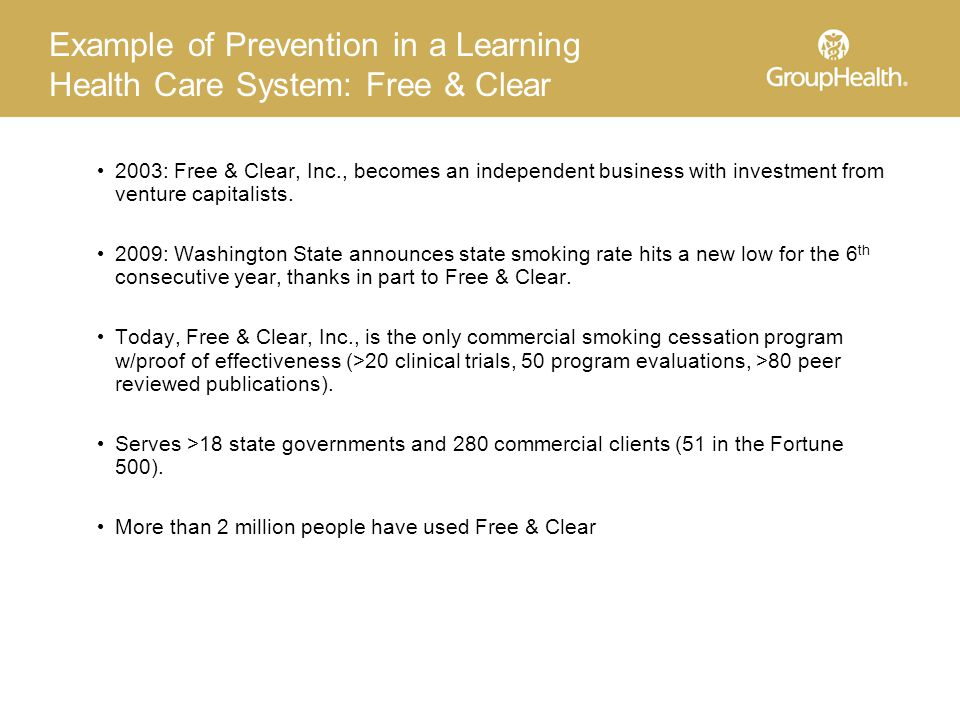 Example of Prevention in a Learning Health Care System: Free & Clear 2003: Free & Clear, Inc., becomes an independent business with investment from venture capitalists.