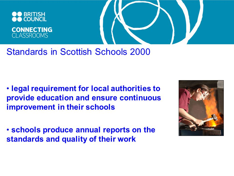 Standards in Scottish Schools 2000 legal requirement for local authorities to provide education and ensure continuous improvement in their schools schools produce annual reports on the standards and quality of their work