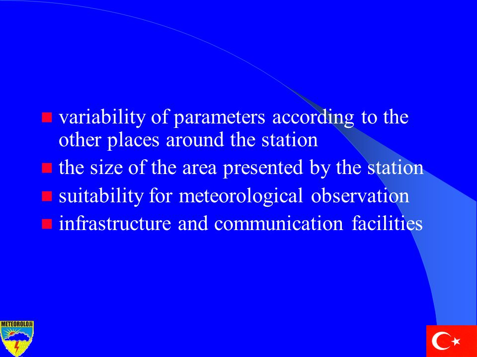 variability of parameters according to the other places around the station the size of the area presented by the station suitability for meteorological observation infrastructure and communication facilities