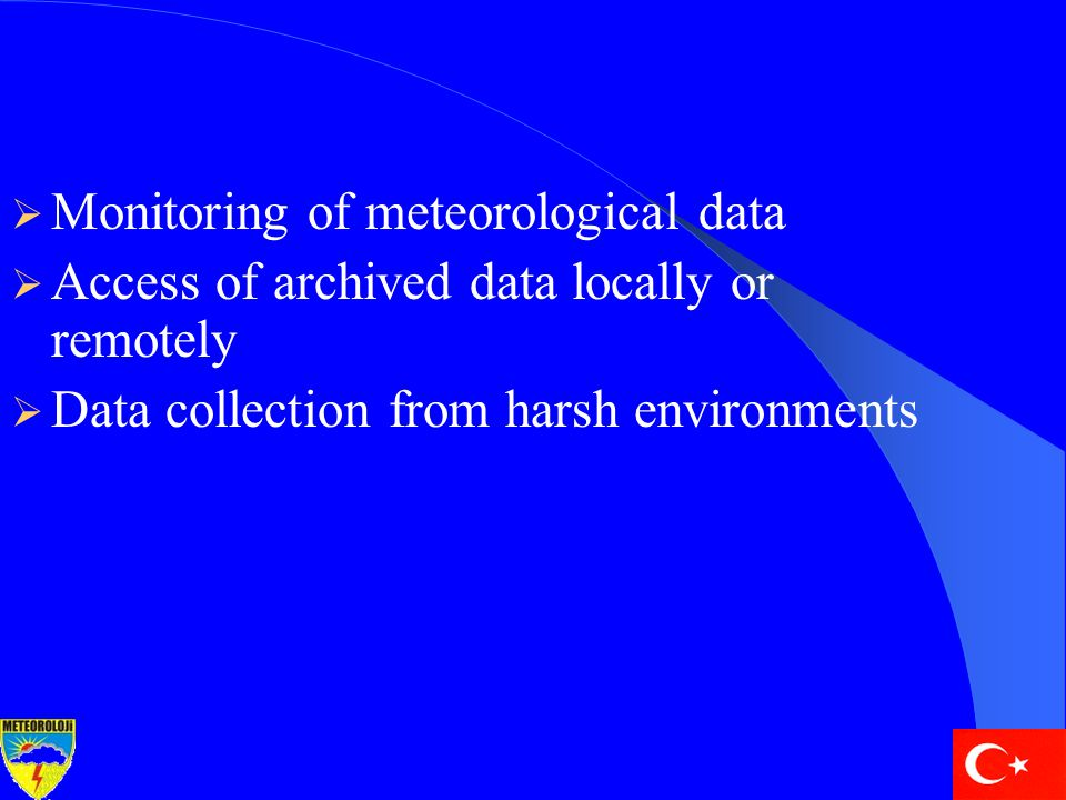 Monitoring of meteorological data  Access of archived data locally or remotely  Data collection from harsh environments