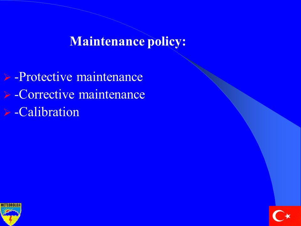 Maintenance policy:  -Protective maintenance  -Corrective maintenance  -Calibration