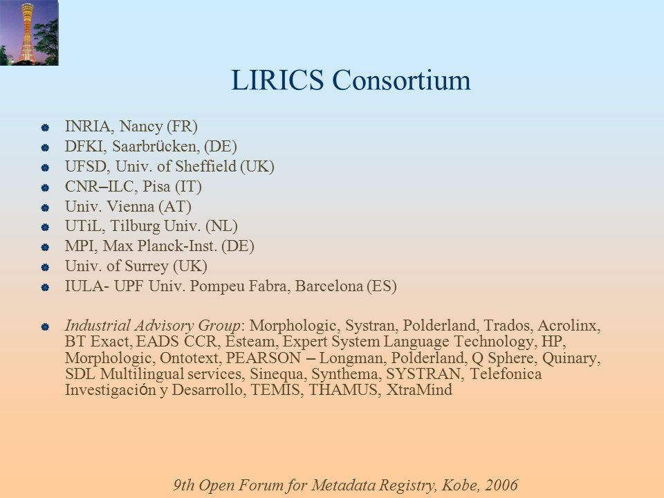 9th Open Forum for Metadata Registry, Kobe, 2006 LIRICS Consortium  INRIA, Nancy (FR)  DFKI, Saarbr ü cken, (DE)  UFSD, Univ.