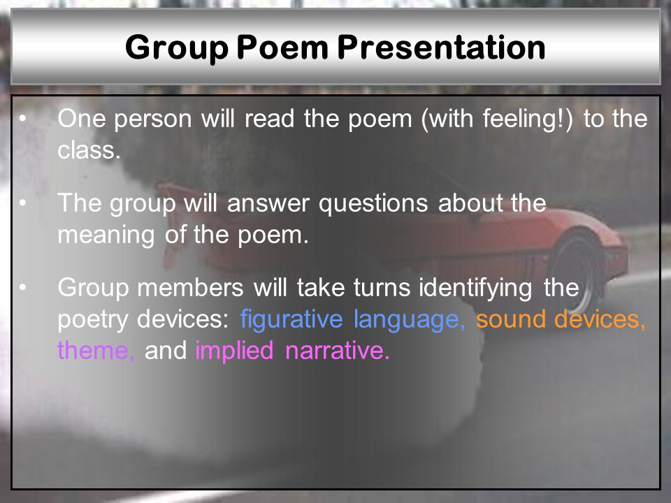 W—P1W—P2W—P3W—P4W—P5W—P6R—P1R—P2R—P3R—P4R—P5 Group Poem Presentation One person will read the poem (with feeling!) to the class.