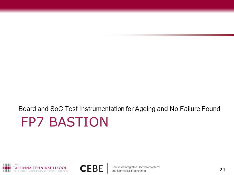 FP7 BASTION Board and SoC Test Instrumentation for Ageing and No Failure Found 24