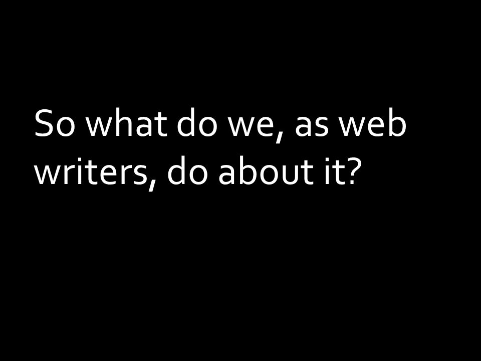 So what do we, as web writers, do about it