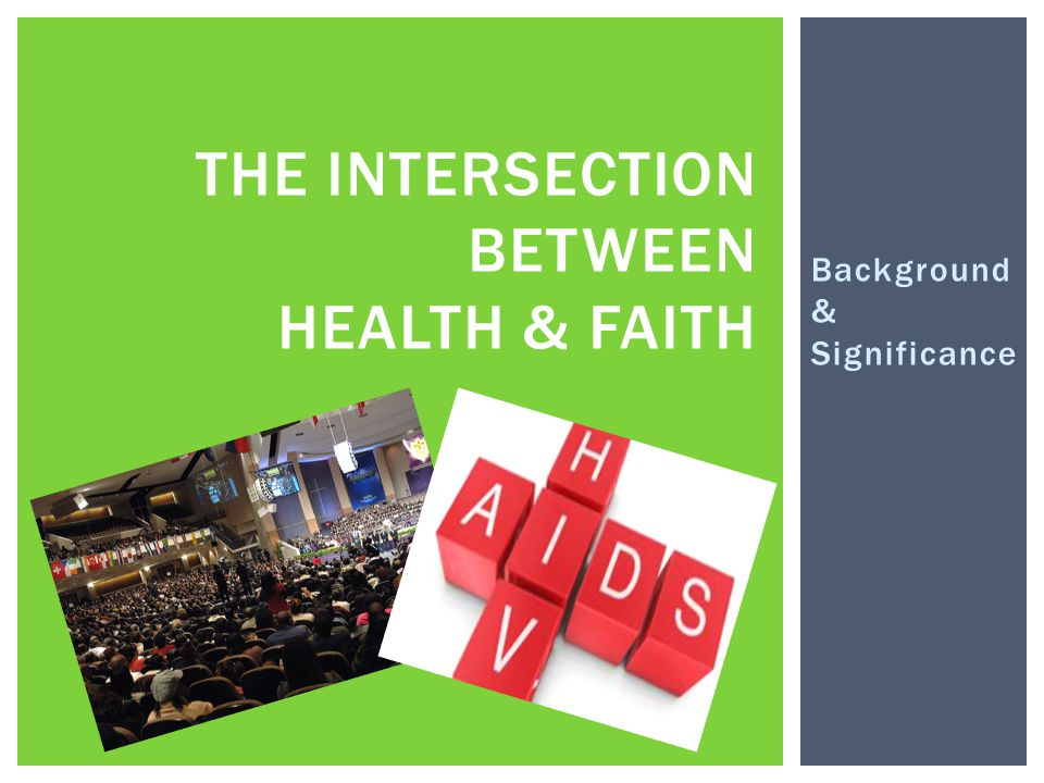 Background & Significance THE INTERSECTION BETWEEN HEALTH & FAITH