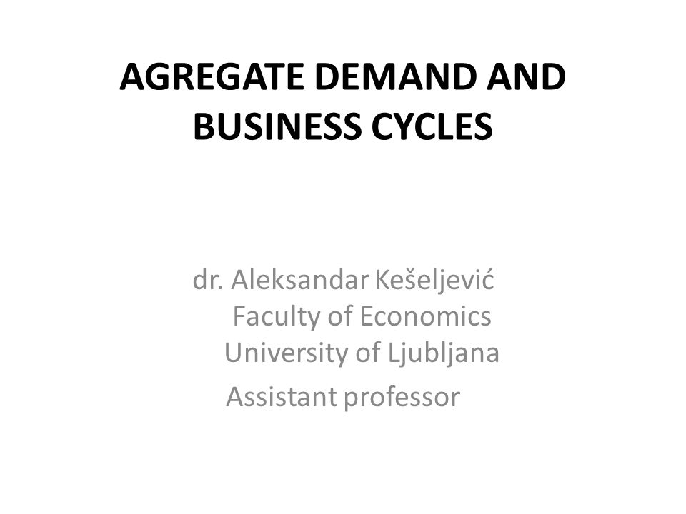 AGREGATE DEMAND AND BUSINESS CYCLES dr.
