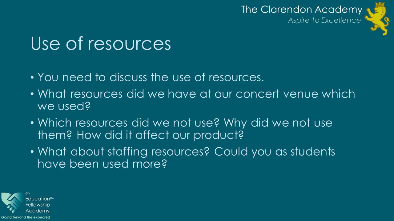 The Clarendon Academy Aspire to Excellence Use of resources You need to discuss the use of resources.