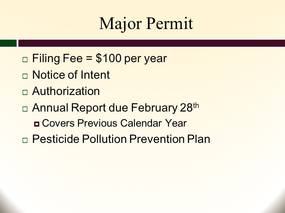 Major Permit  Filing Fee = $100 per year  Notice of Intent  Authorization  Annual Report due February 28 th  Covers Previous Calendar Year  Pesticide Pollution Prevention Plan