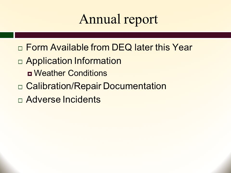 Annual report  Form Available from DEQ later this Year  Application Information  Weather Conditions  Calibration/Repair Documentation  Adverse Incidents