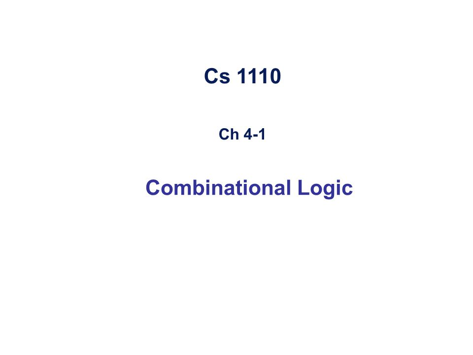 Cs 1110 Ch 4-1 Combinational Logic
