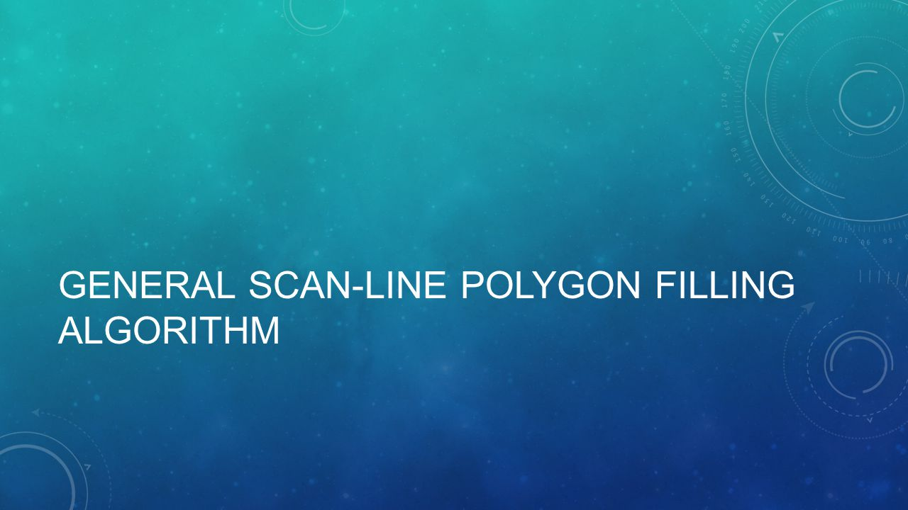 GENERAL SCAN-LINE POLYGON FILLING ALGORITHM