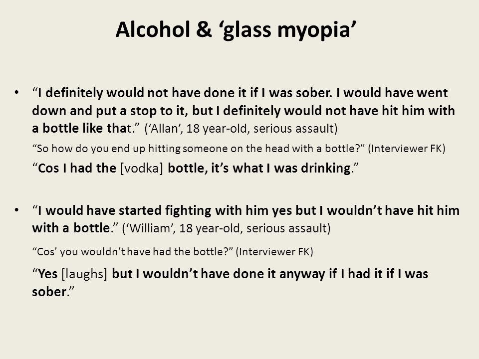 Alcohol & 'glass myopia' I definitely would not have done it if I was sober.