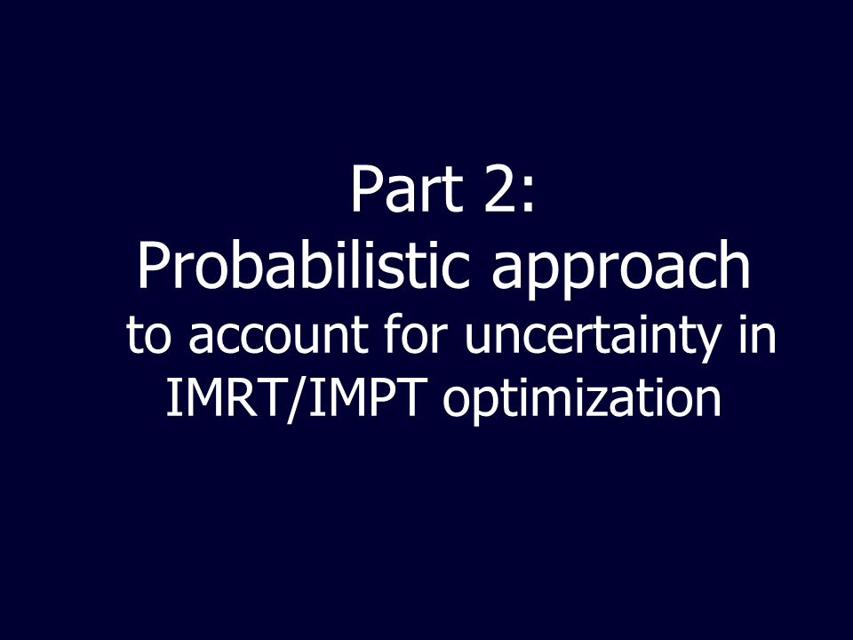 Part 2: Probabilistic approach to account for uncertainty in IMRT/IMPT optimization