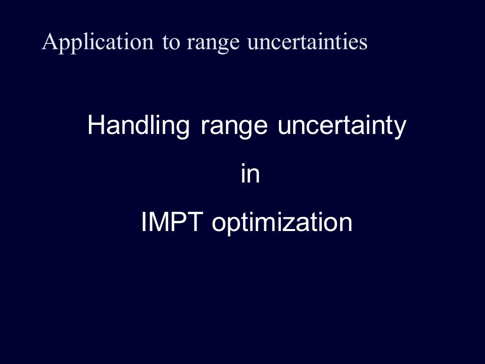 Application to range uncertainties Handling range uncertainty in IMPT optimization