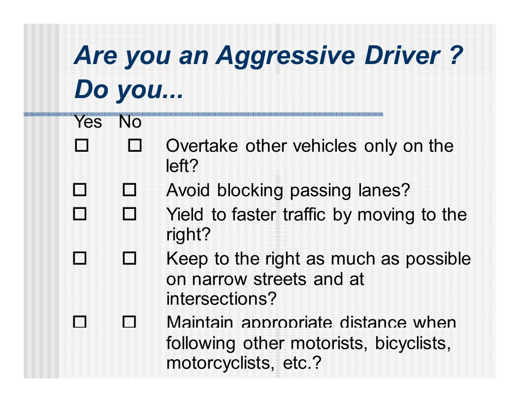 Are you an Aggressive Driver . Do you... YesNo  Overtake other vehicles only on the left.