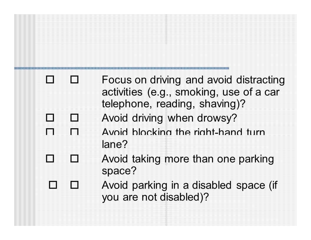  Focus on driving and avoid distracting activities (e.g., smoking, use of a car telephone, reading, shaving).