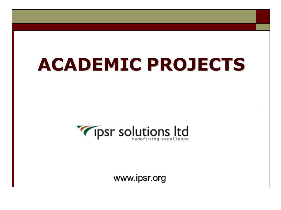 ACADEMIC PROJECTS www.ipsr.org www.ipsr.org