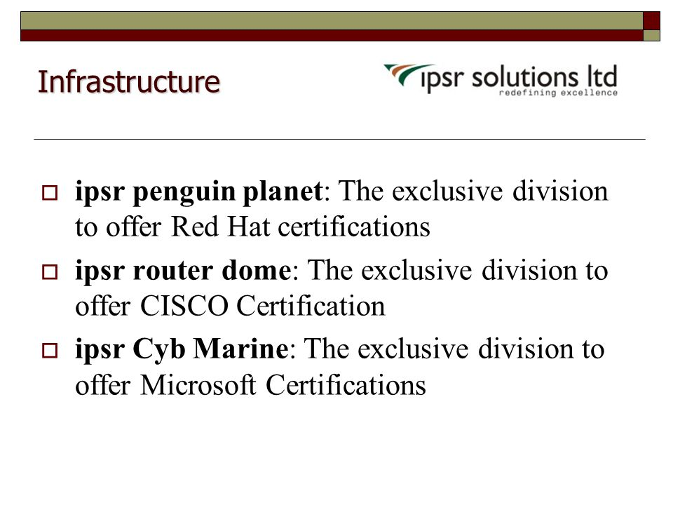  ipsr penguin planet: The exclusive division to offer Red Hat certifications  ipsr router dome: The exclusive division to offer CISCO Certification  ipsr Cyb Marine: The exclusive division to offer Microsoft Certifications Infrastructure