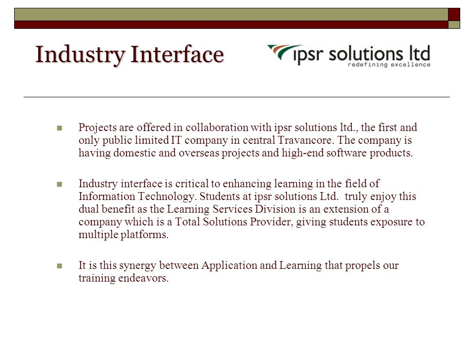 Industry Interface Industry Interface Projects are offered in collaboration with ipsr solutions ltd., the first and only public limited IT company in central Travancore.