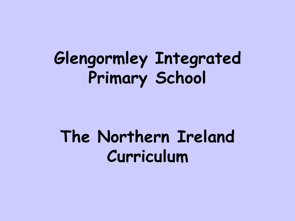 Glengormley Integrated Primary School The Northern Ireland Curriculum
