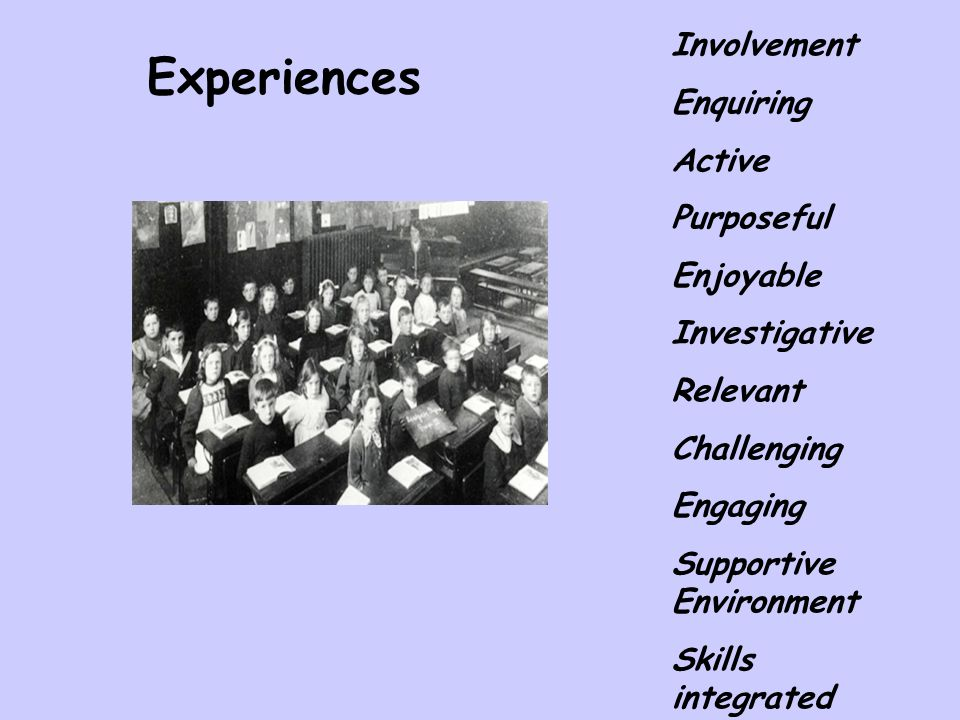 Involvement Enquiring Active Purposeful Enjoyable Investigative Relevant Challenging Engaging Supportive Environment Skills integrated Experiences