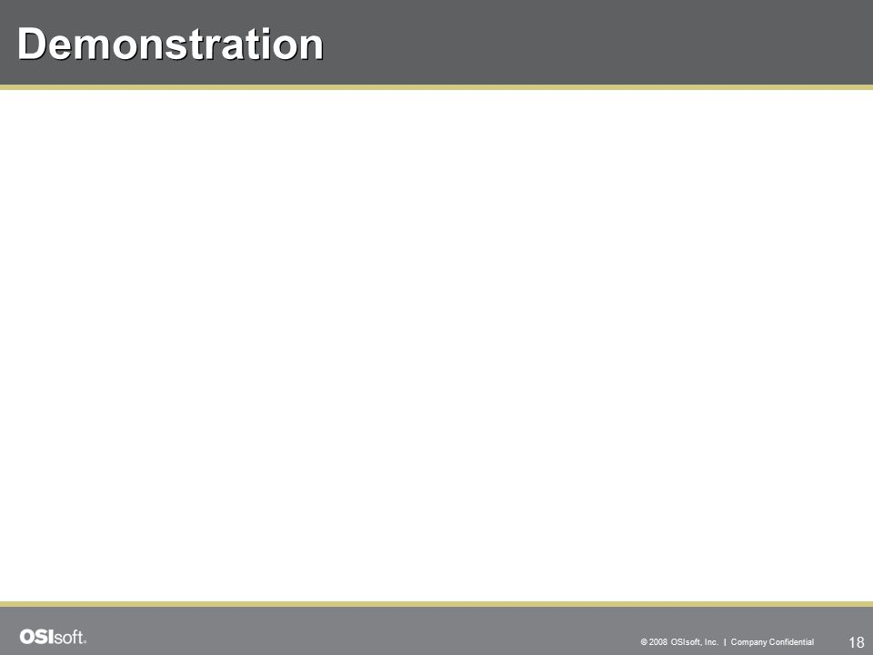 18 © 2008 OSIsoft, Inc. | Company Confidential Demonstration