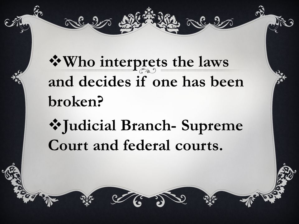  Who interprets the laws and decides if one has been broken.
