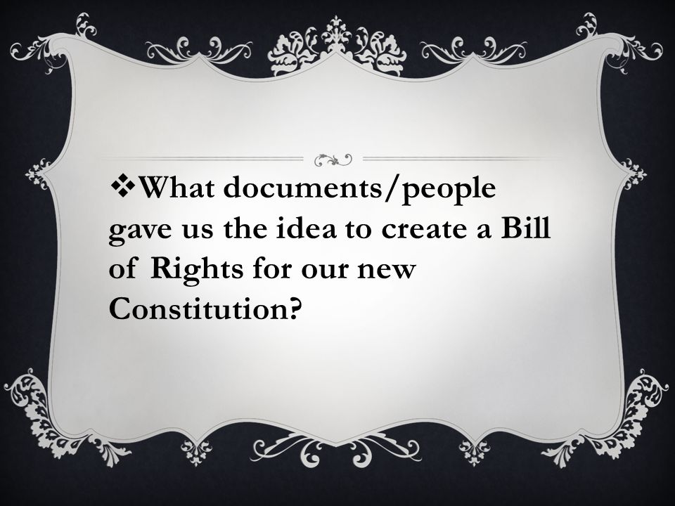  What documents/people gave us the idea to create a Bill of Rights for our new Constitution