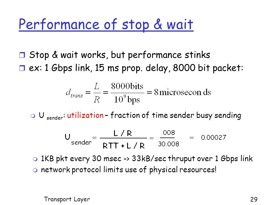 Performance of stop & wait r Stop & wait works, but performance stinks r ex: 1 Gbps link, 15 ms prop.