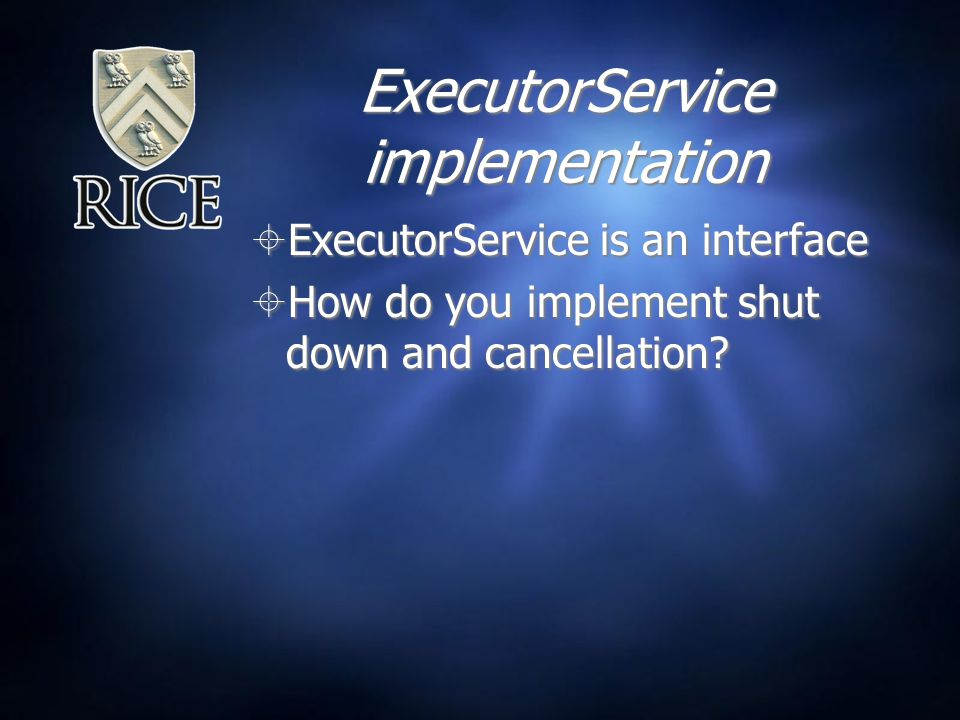 ExecutorService implementation  ExecutorService is an interface  How do you implement shut down and cancellation.