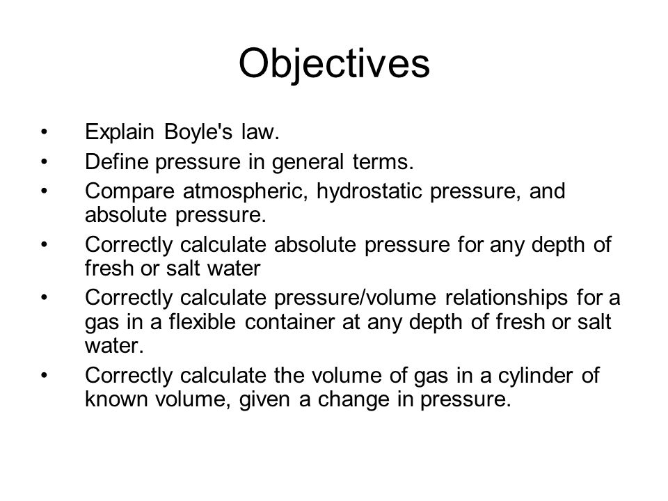 Objectives Explain Boyle s law. Define pressure in general terms.