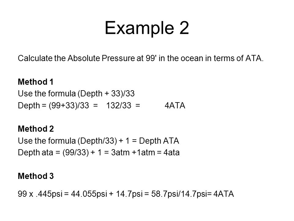 Example 2 Calculate the Absolute Pressure at 99 in the ocean in terms of ATA.