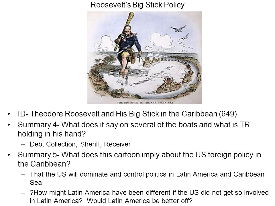 Roosevelt's Big Stick Policy ID- Theodore Roosevelt and His Big Stick in the Caribbean (649) Summary 4- What does it say on several of the boats and what is TR holding in his hand.