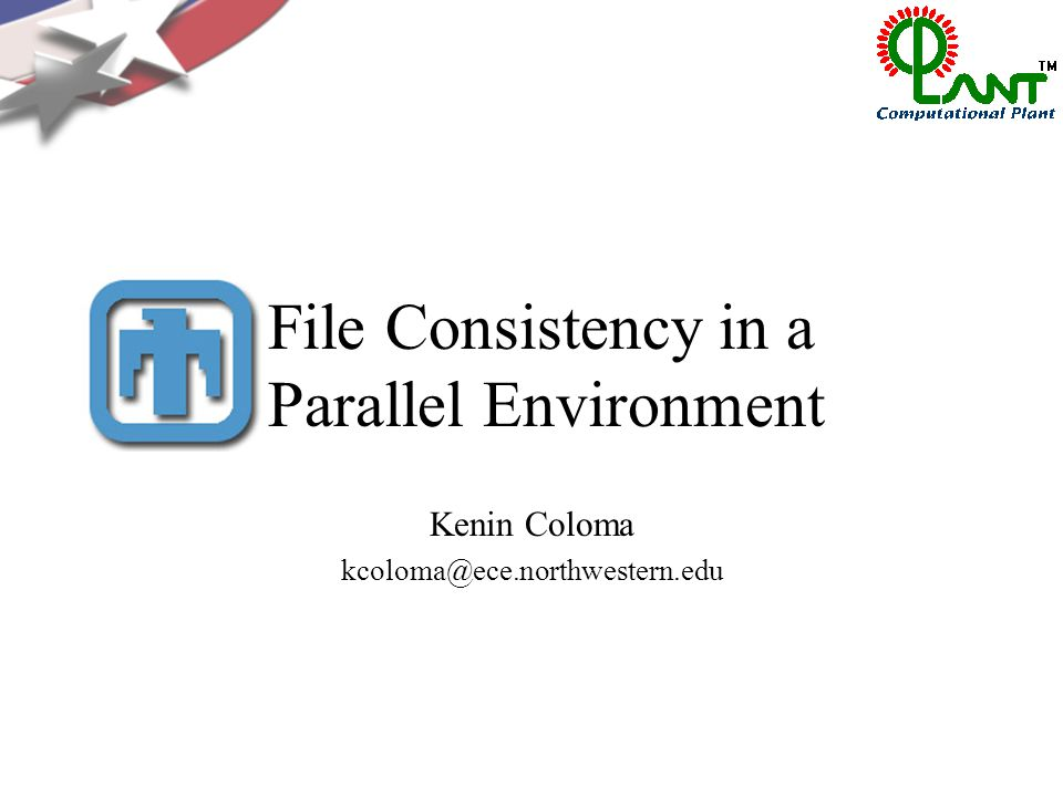 File Consistency in a Parallel Environment Kenin Coloma kcoloma@ece.northwestern.edu