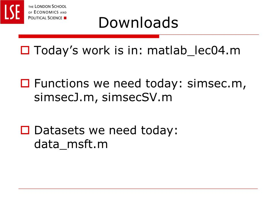 Downloads  Today's work is in: matlab_lec04.m  Functions we need today: simsec.m, simsecJ.m, simsecSV.m  Datasets we need today: data_msft.m