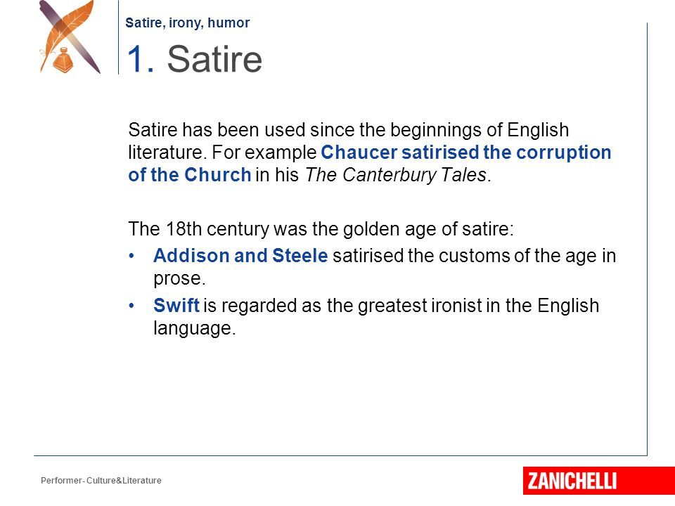 Satire, irony, humor Performer- Culture&Literature Satire has been used since the beginnings of English literature.
