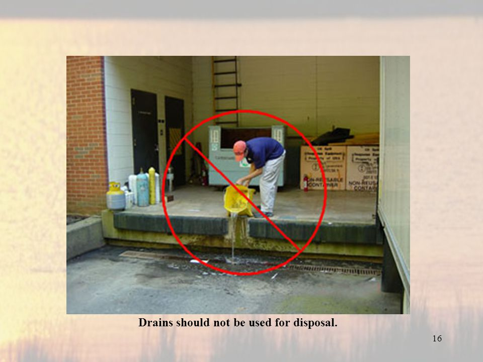Drains should not be used for disposal. 16