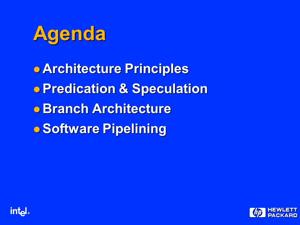 ® Agenda Architecture Principles Architecture Principles Predication & Speculation Predication & Speculation Branch Architecture Branch Architecture Software Pipelining Software Pipelining