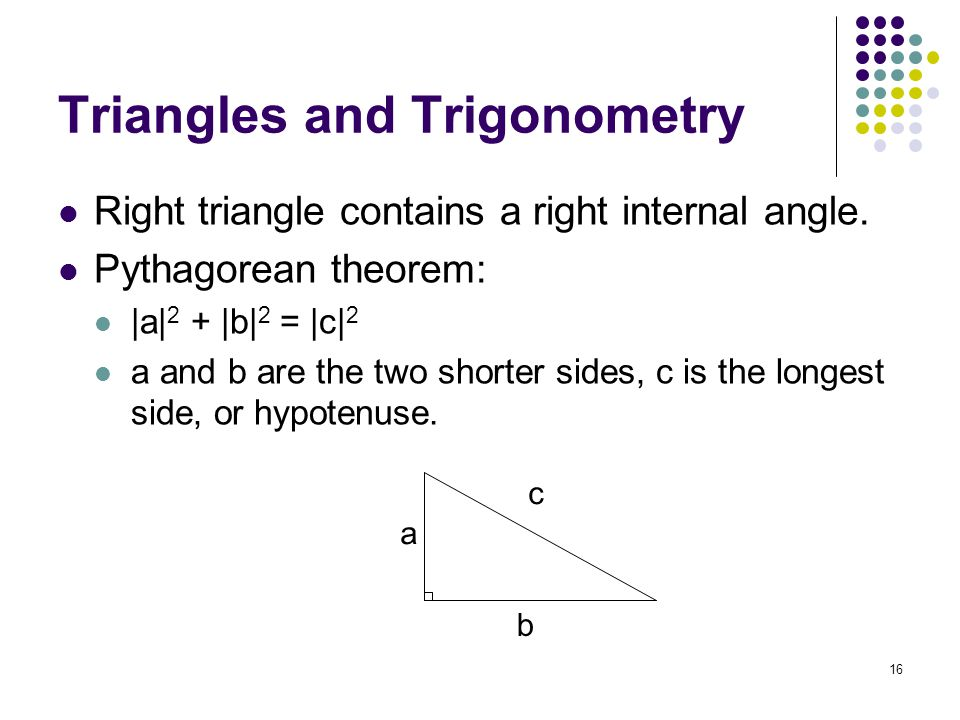 16 Triangles and Trigonometry Right triangle contains a right internal angle.