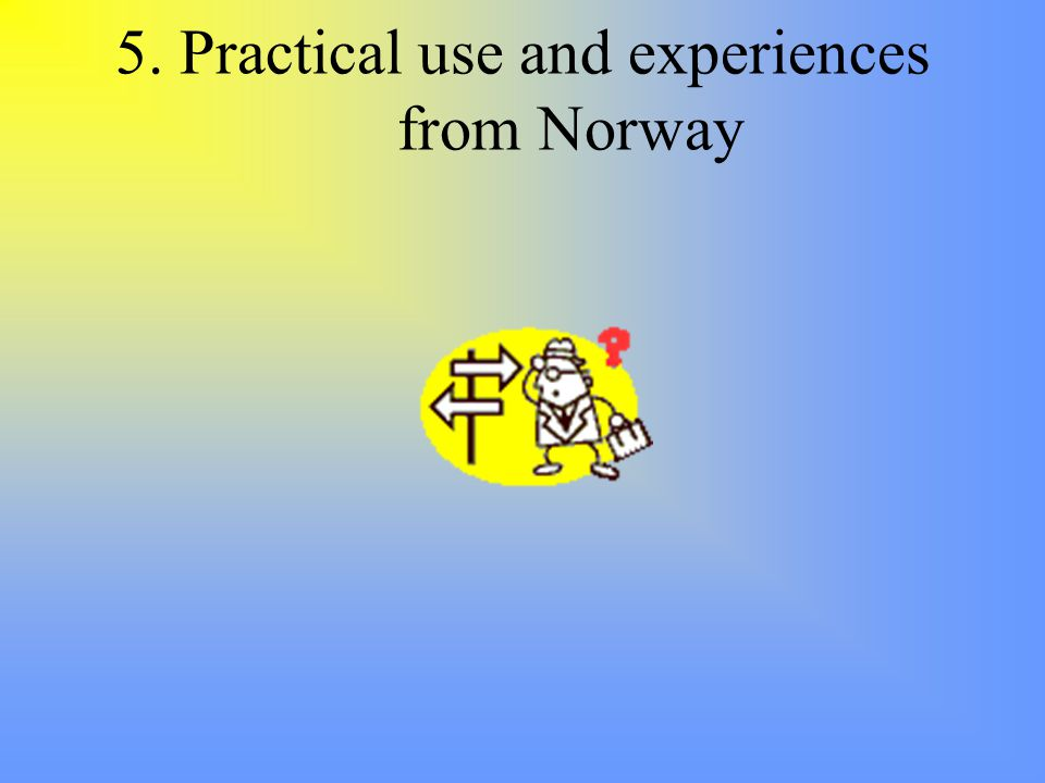 5. Practical use and experiences from Norway