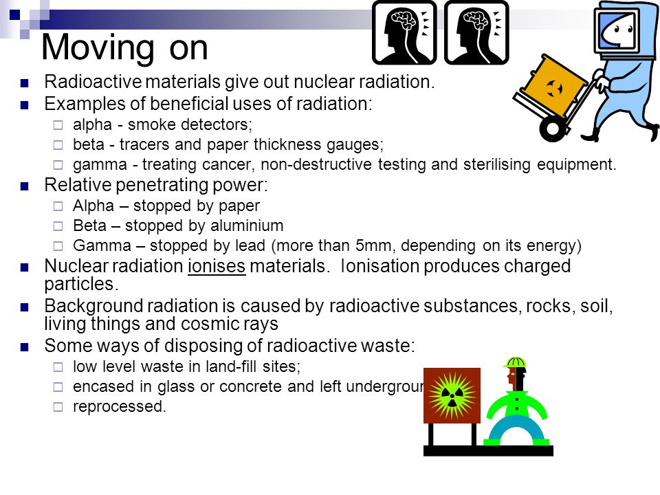 Moving on Radioactive materials give out nuclear radiation.