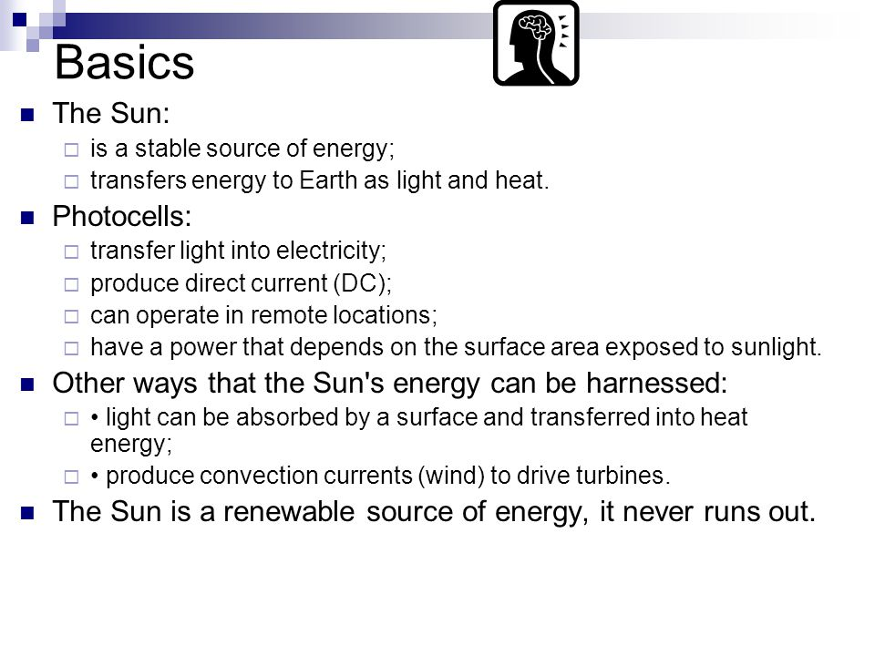Basics The Sun:  is a stable source of energy;  transfers energy to Earth as light and heat.