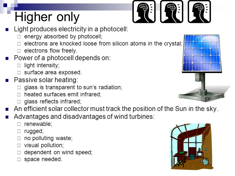 Higher only Light produces electricity in a photocell:  energy absorbed by photocell;  electrons are knocked loose from silicon atoms in the crystal;  electrons flow freely.