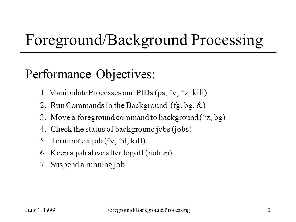 June 1, 1999Foreground/Background Processing2 Performance Objectives: 1.