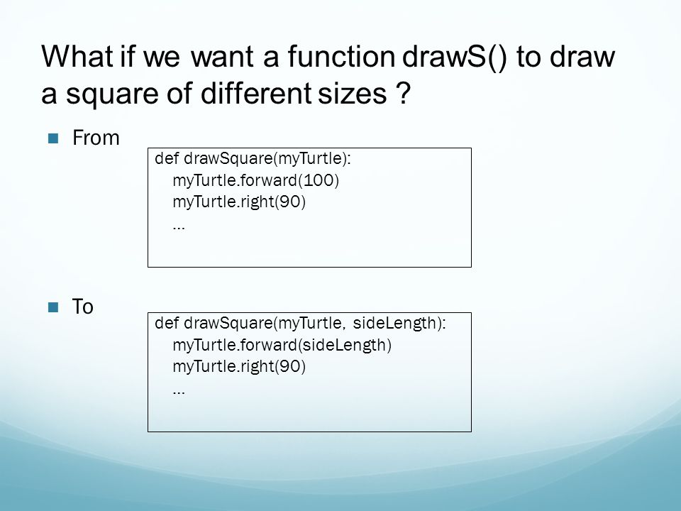 What if we want a function drawS() to draw a square of different sizes .