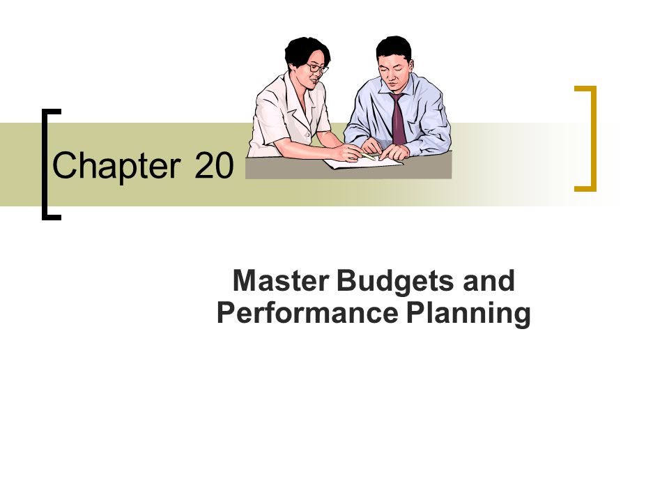 Chapter 20 Master Budgets and Performance Planning
